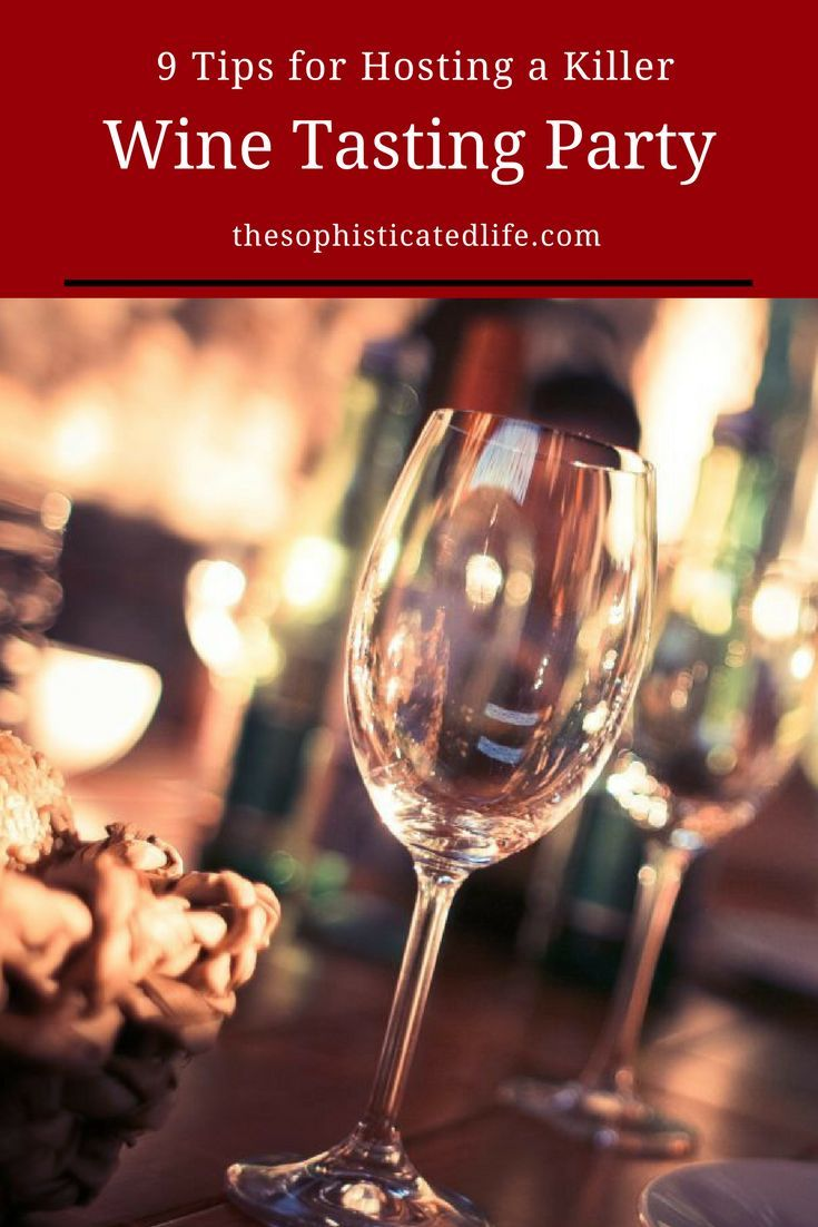 9 Tips For Hosting A Wine Tasting Party Wine Tasting Party Tasting Party Wine Tasting Near Me