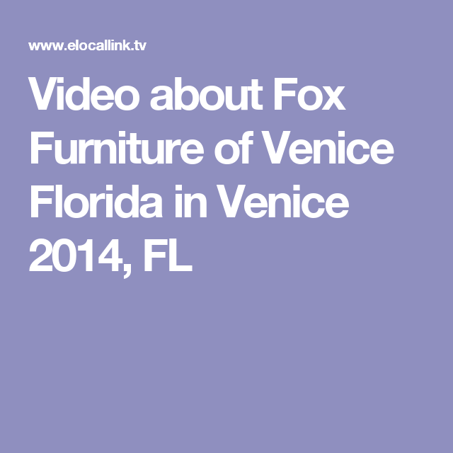 Video About Fox Furniture Of Venice Florida In Venice 2014, FL