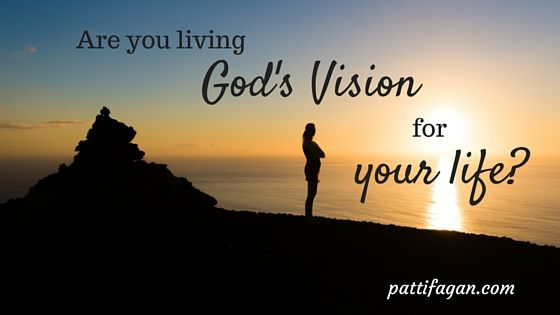 Are you living God's vision for your life blog post by Patti