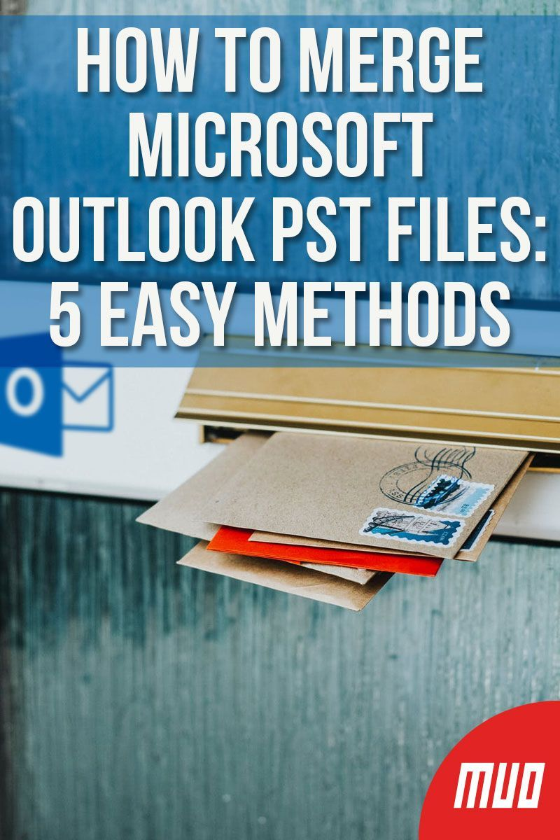 How To Merge Microsoft Outlook Pst Files 5 Easy Methods Microsoft Outlook Outlook Pst