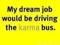 The karma bus...