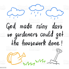God Made Rainy Days So Gardeners