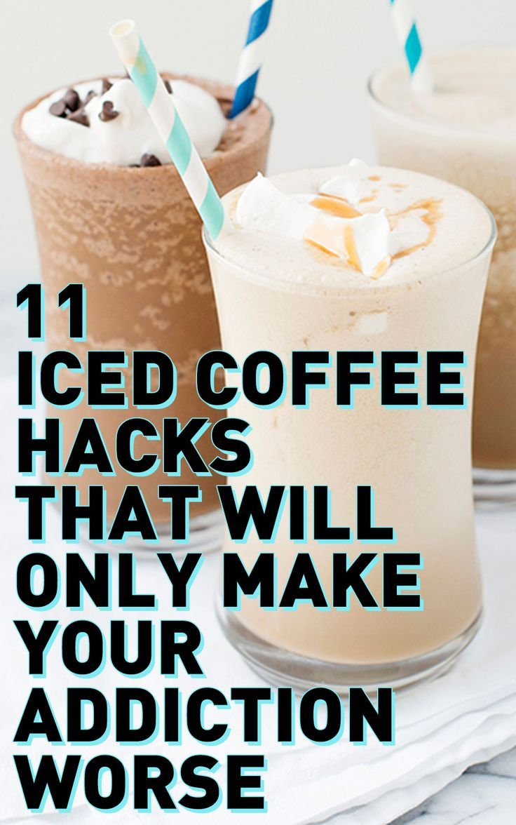 11 Iced Coffee Hacks That Will Only Make Your Addiction Worse