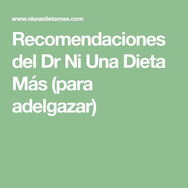 Recomendaciones Del Dr Ni Una Dieta Más Para Adelgazar Adelgazar Dietas Adelgazar Rápidamente