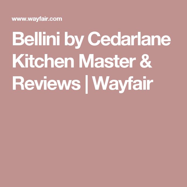 Bellini By Cedarlane Kitchen Master