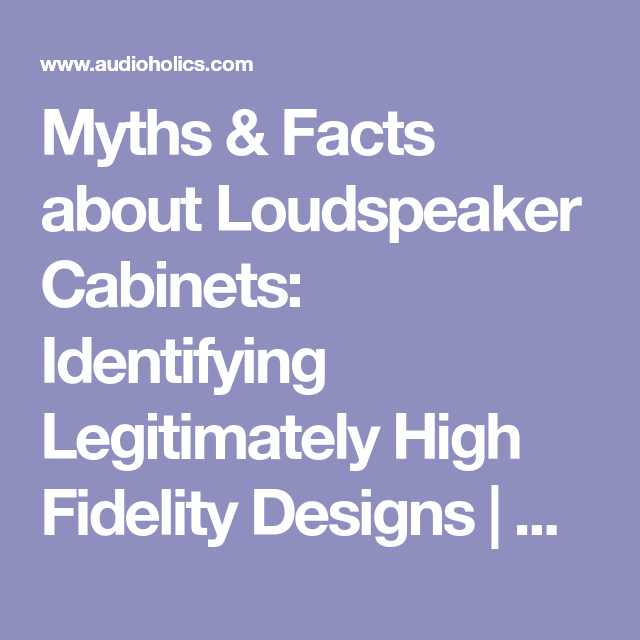 Myths & Facts about Loudspeaker Cabinets: Identifying Legitimately