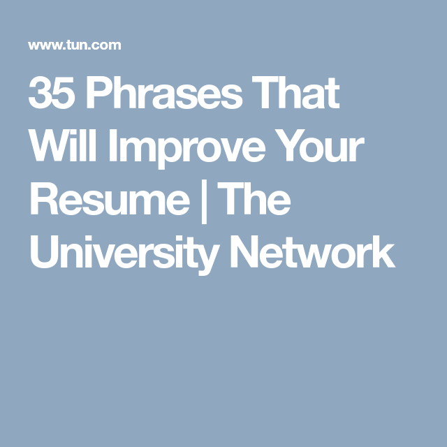 Resume Phrases To Use Prepossessing 35 Phrases That Will Improve Your Resume  The University Network .