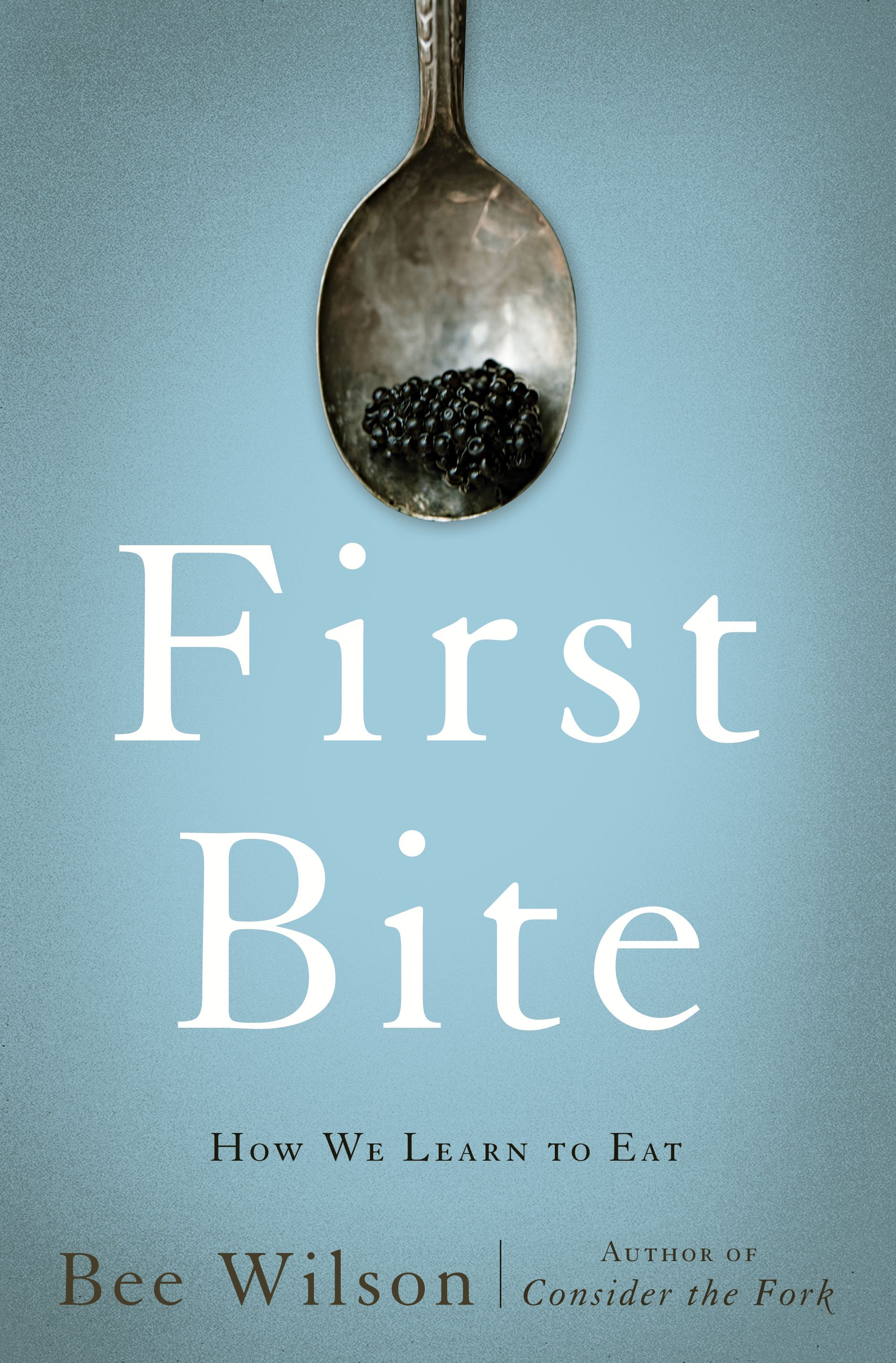 """In """"First Bite,"""" Bee Wilson explores why we make sensible choices and why sometimes we don't."""