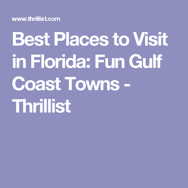 Best Places To Visit In Florida Fun Gulf Coast Towns Thrillist Cool Places To Visit Gulf Coast Florida Florida