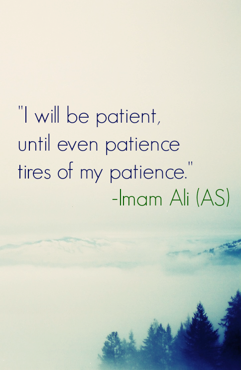 I Wil Be Patient Until Even Patience Tires Of My Patience Imam