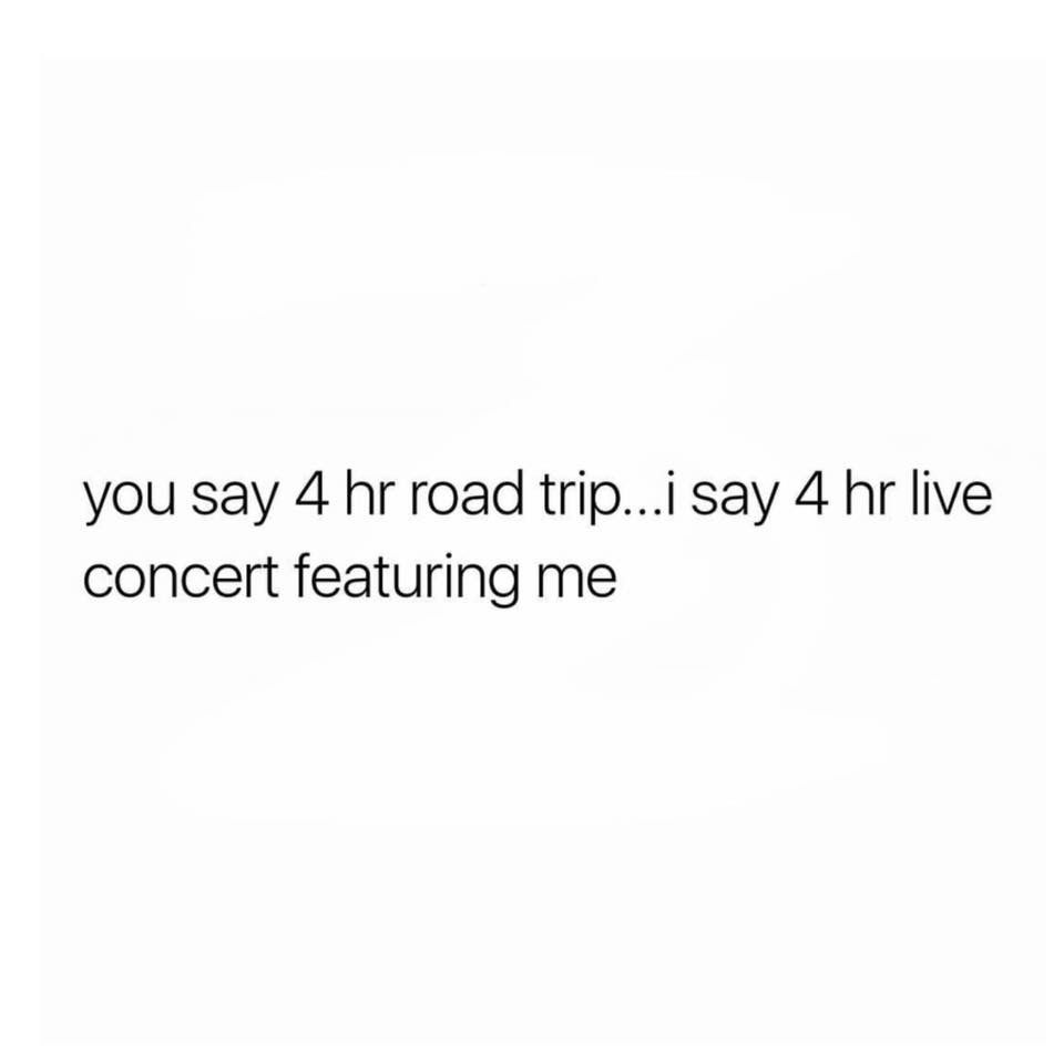 I say 4 hour live concert featuring me! | Sayings, Road ...