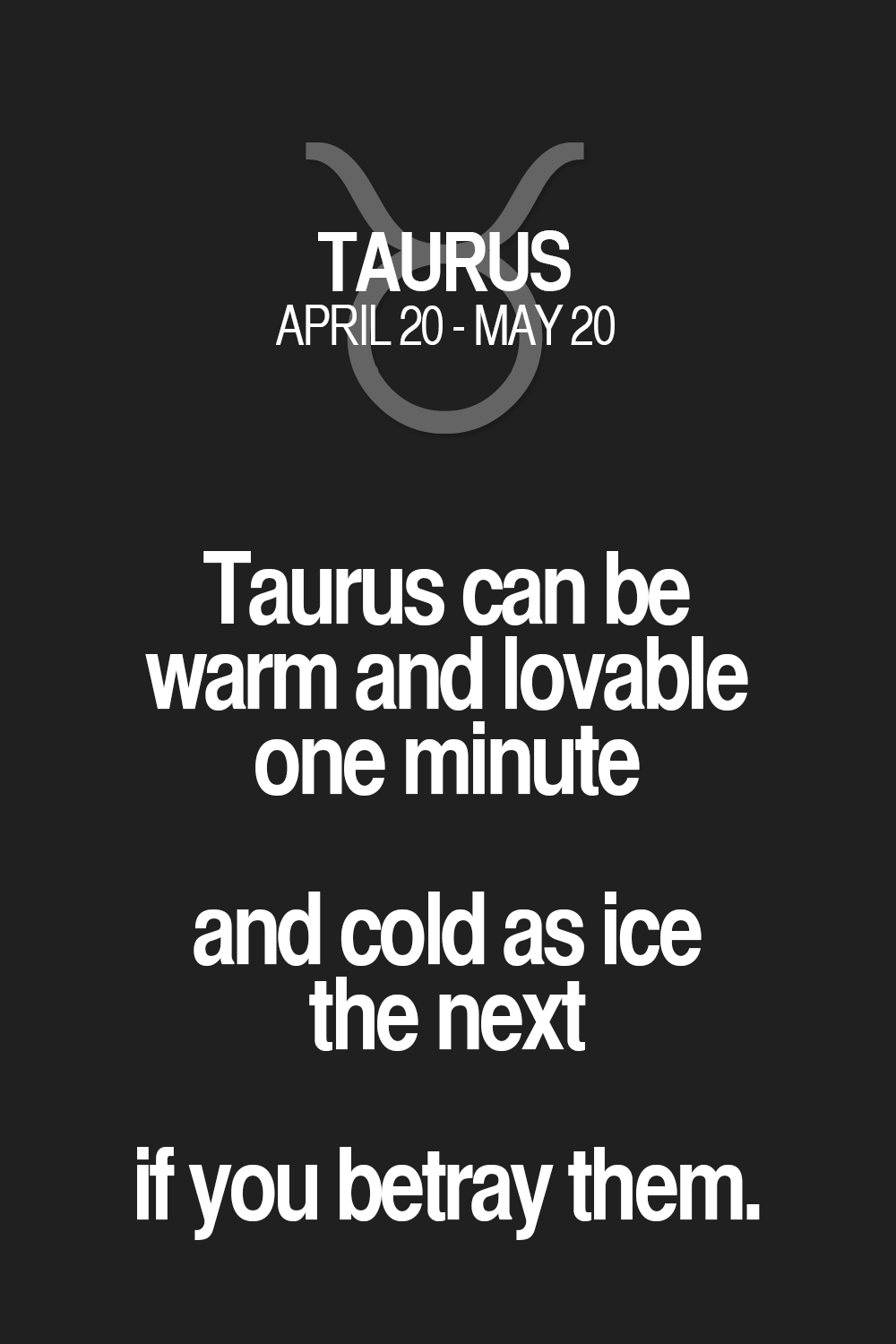 Cold Quotes Taurus Can Be Warm And Lovable One Minute And Cold As Ice The Next