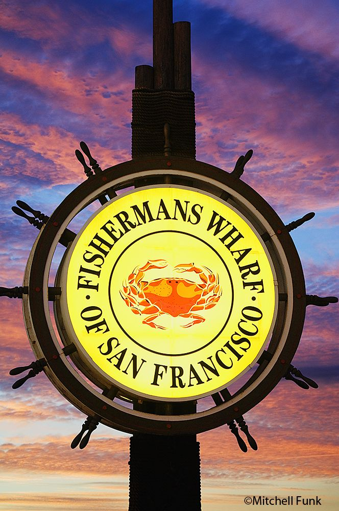 Fishermans Wharf Sign At Sunset, San Francisco By Mitchell Funk www.mitchellfunk.com