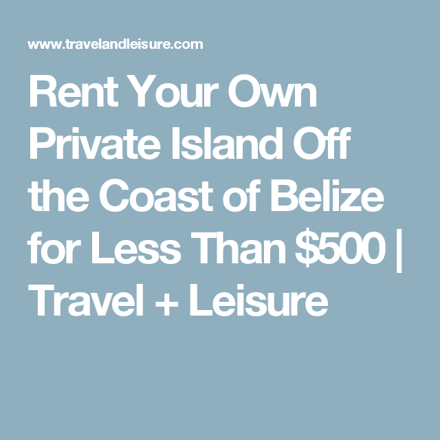 Rent Your Own Private Island Off the Coast of Belize for Less Than $500 | Travel + Leisure