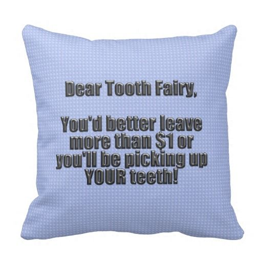 Dear Tooth Fairy - All of the Funniest Stuff Comes From #SleepyPete: http://www.zazzle.com/tutuzdad*