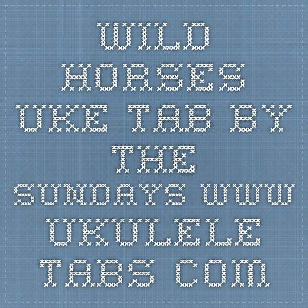 Wild Horses Uke Tab By The Sundays Ukulele Tabs Uke An Do