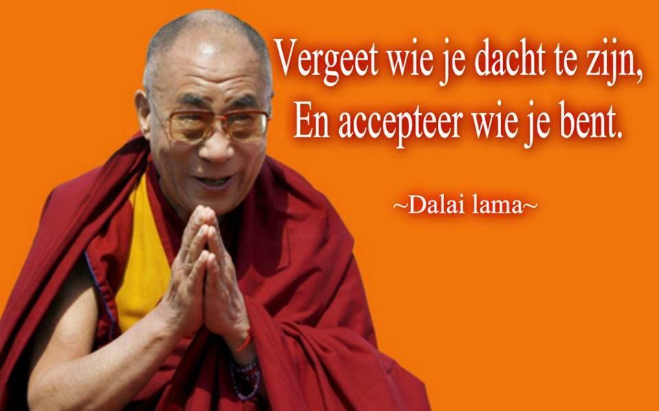 spreuken en wijsheden dalai lama Vergeet wie je dacht te zijn. en accepteer wie je bent   Wijsheid  spreuken en wijsheden dalai lama