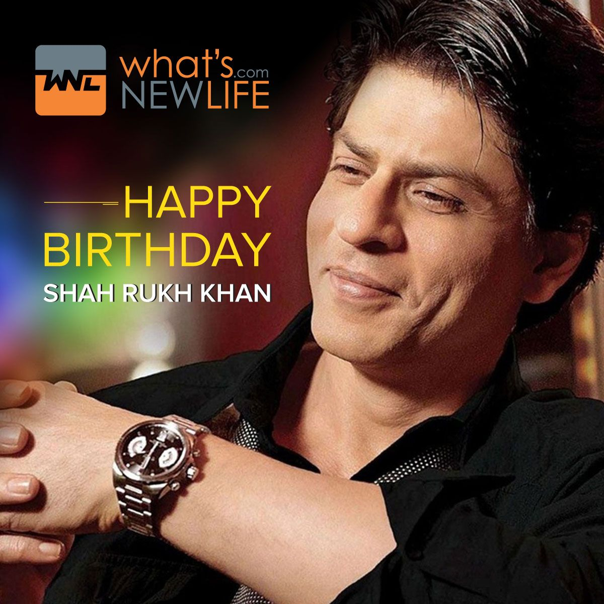 What's New Life wishes the Bollywood Baadshah Shah Rukh