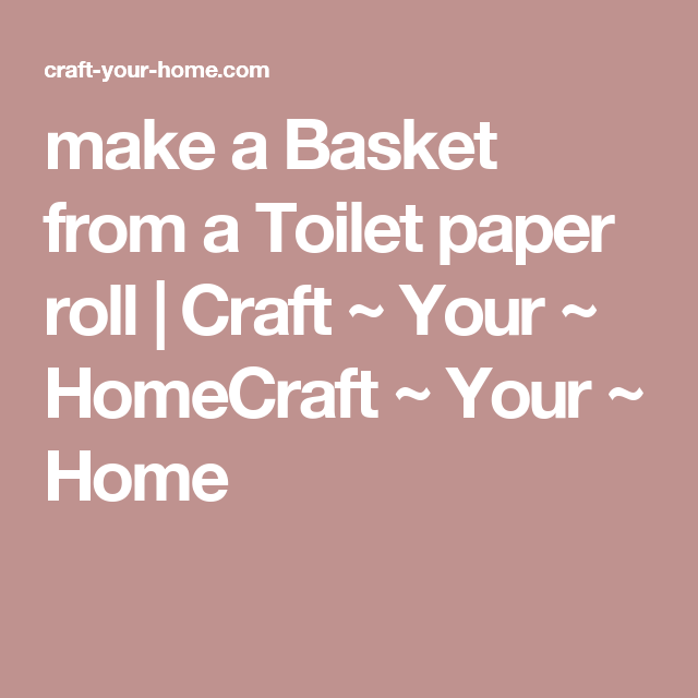 make a Basket from a Toilet paper roll | Craft ~ Your ~ HomeCraft ~ Your ~ Home