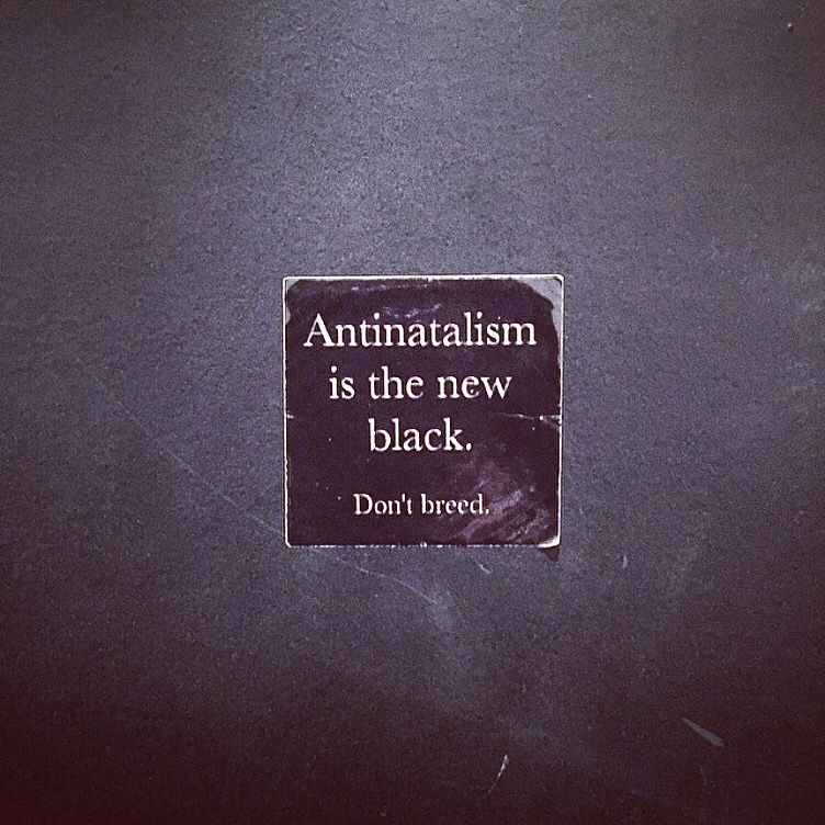 antinatalism is the new black.