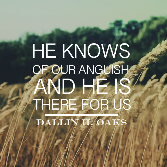 "Elder Dallin H. Oaks: ""He knows of our anguish and he is there for us."" #lds #quotes"