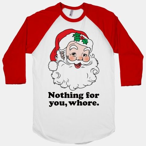 Nothing For You, Whore #santa #christmas #whore | Cool Shirts ...