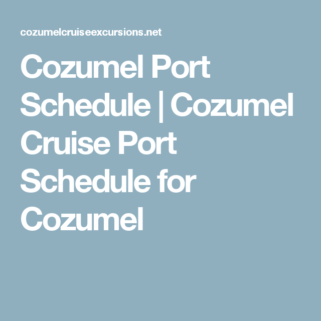 Cozumel Port Schedule | Cozumel Cruise Port Schedule for ...