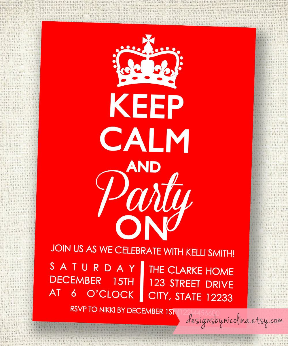 Keep Calm and Party On - PRINTABLE Party Invitations - You Pick the ...