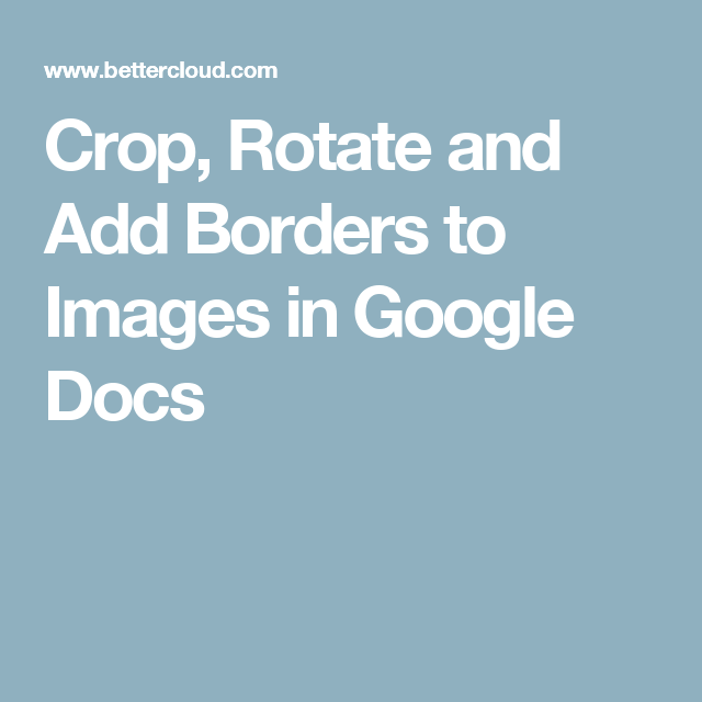 Crop, Rotate and Add Borders to Images in Google Docs | Google docs, Google  classroom, Ads