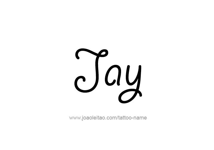 Jay Name Tattoo Designs In 2020 Jay Name Name Tattoo Designs Name Tattoos