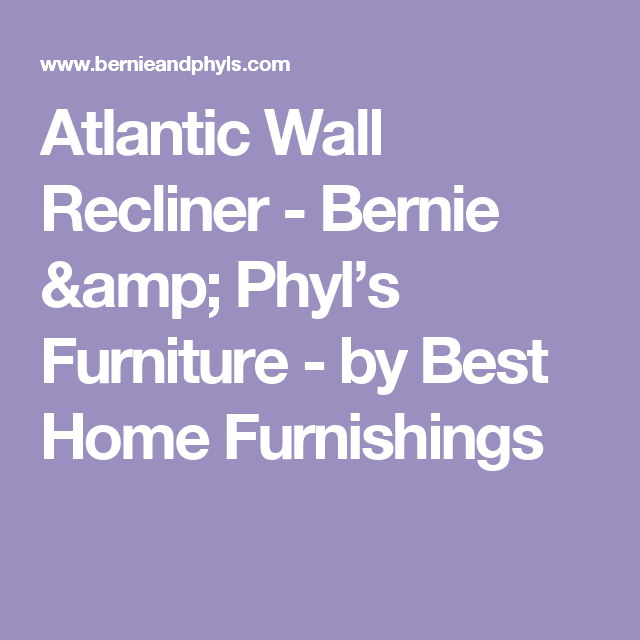 Atlantic Wall Recliner Bernie Phyl S Furniture By Best Home Furnishings