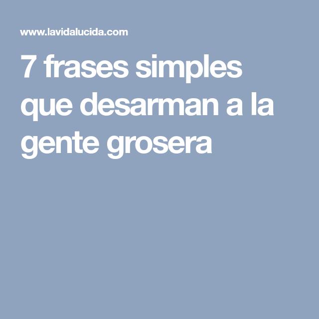 7 Frases Simples Que Desarman A La Gente Grosera Zen