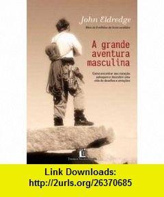 Grande aventura masculina em portugues do brasil 9788560303397 grande aventura masculina em portugues do brasil john eldredge fandeluxe Gallery