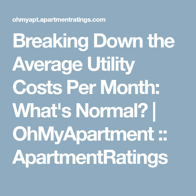 Breaking Down The Average Utility Costs Per Month: What's