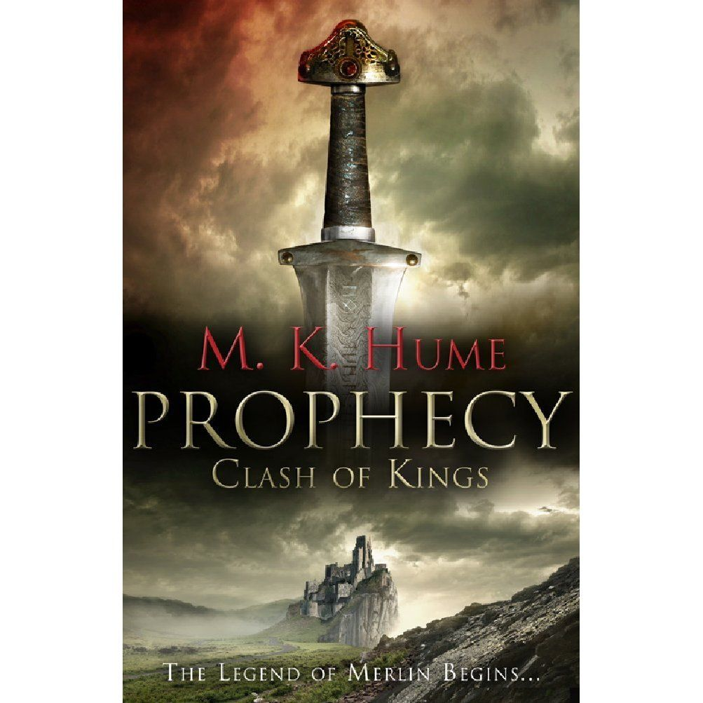 M K Hume Clash Of Kings Prophecy Of Merlin Trilogy Book 1 Hume Merlin Prophecy