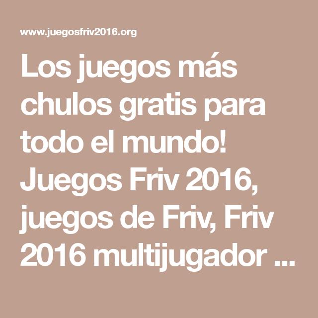 Los Juegos Mas Chulos Gratis Para Todo El Mundo Juegos Friv 2016