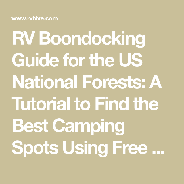 RV Boondocking Guide for the US National Forests: A Tutorial to Find the Best Camping Spots Using Free Mapping Tools - RV Hive
