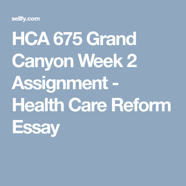 Hca  Grand Canyon Week  Assignment  Health Care Reform  Ebbbabbcdfdbpng