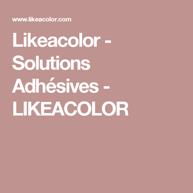 Likeacolor Solutions Adhesives Likeacolor Revetement Adhesif Vinyle Adhesif Revetement