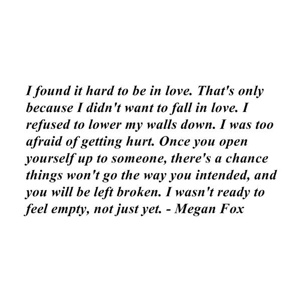 Scared To Fall In Love Quotes Unique I Found It Hard To Be In Lovethat's Only Because I Didn't Want To