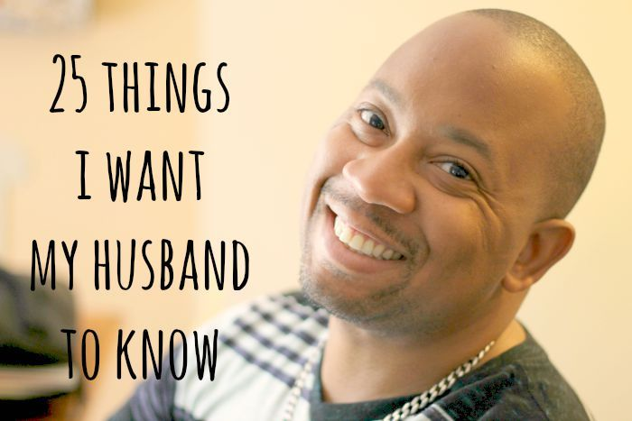 What are the things that you want YOUR husband to know? Have you told him?