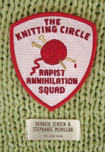 The Knitting Circle Rapist Annihilation Squad (Flashpoint Press) by Derrick Jensen http://www.amazon.com/dp/B009K91VRS/ref=cm_sw_r_pi_dp_wztyvb10SZ6F3