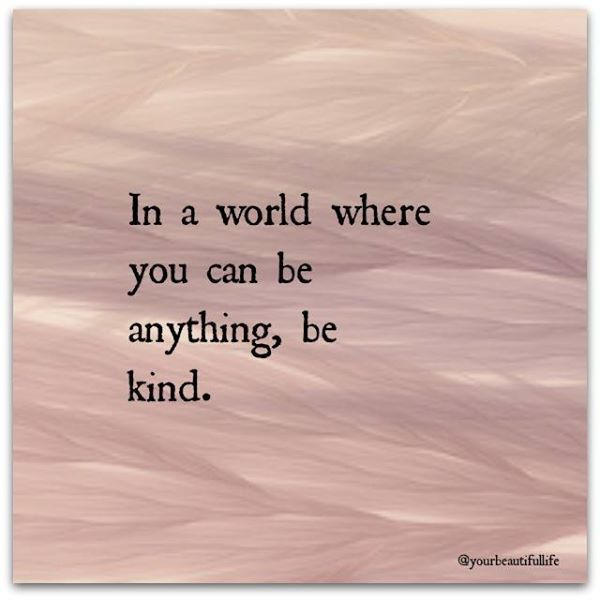 In A World Where You Can Be Anything Choose To Be Kind