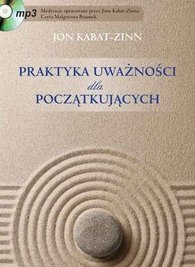 Jon Kabat-Zinn - Praktyka uważności dla początkujących