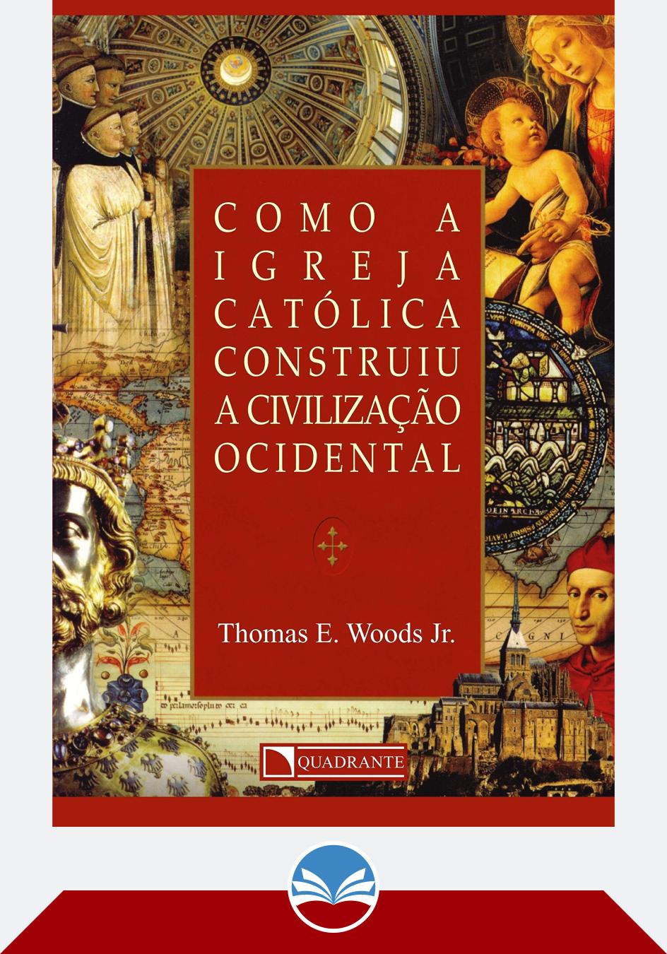 Como A Igreja Catolica Construiu A Civilizacao Ocidental Historia Da Igreja Catolica Igreja Catolica Catolico