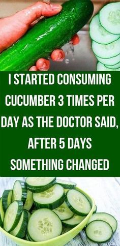 I Started Consuming Cucumber 3 Times Per Day As The Doctor Said, After 5…
