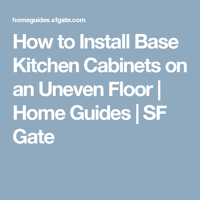 How To Install Base Kitchen Cabinets On An Uneven Floor Kitchen