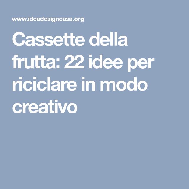 Cassette Della Frutta 22 Idee Per Riciclare In Modo Creativo Creativo Idee Cassettiere