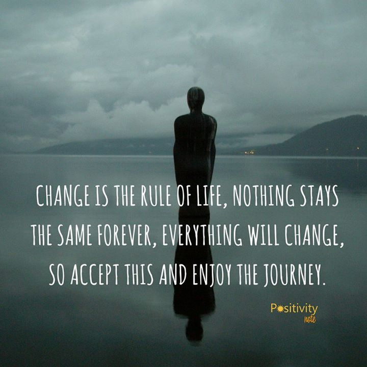 Change Is The Rule Of Life Nothing Stays The Same Forever Everything