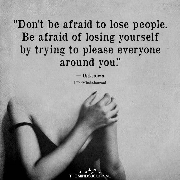Don't Be Afraid To Lose People